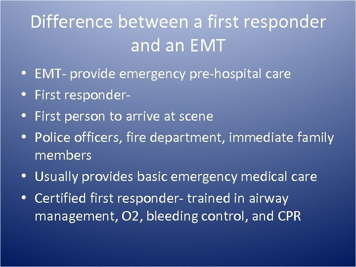 Difference between a first responder and an EMT- provide emergency pre-hospital care First responder.