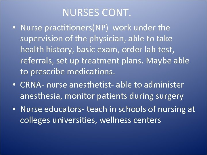 NURSES CONT. • Nurse practitioners(NP) work under the supervision of the physician, able to