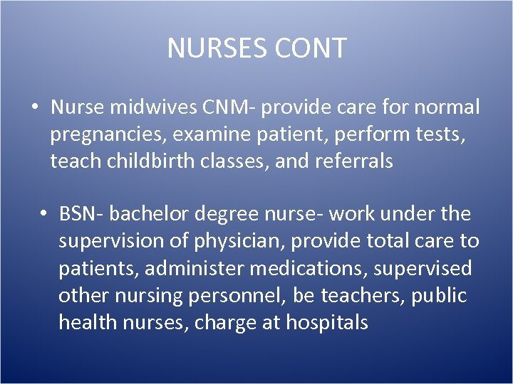 NURSES CONT • Nurse midwives CNM- provide care for normal pregnancies, examine patient, perform