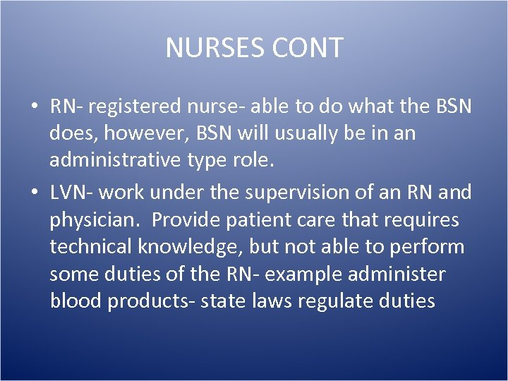 NURSES CONT • RN- registered nurse- able to do what the BSN does, however,