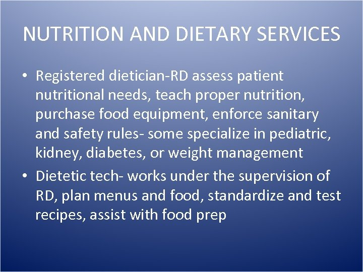 NUTRITION AND DIETARY SERVICES • Registered dietician-RD assess patient nutritional needs, teach proper nutrition,