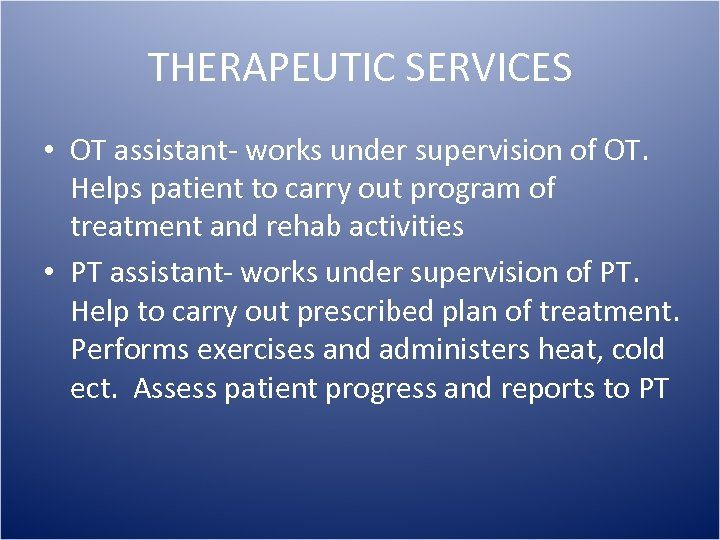 THERAPEUTIC SERVICES • OT assistant- works under supervision of OT. Helps patient to carry