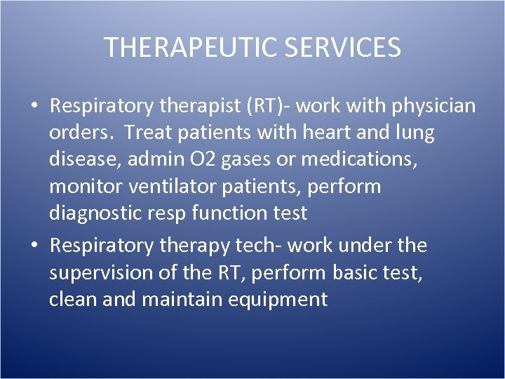 THERAPEUTIC SERVICES • Respiratory therapist (RT)- work with physician orders. Treat patients with heart