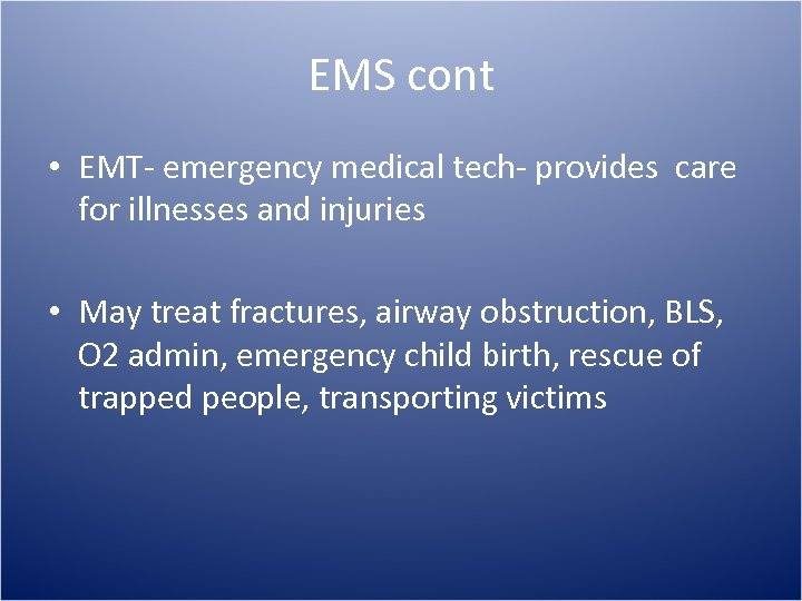 EMS cont • EMT- emergency medical tech- provides care for illnesses and injuries •