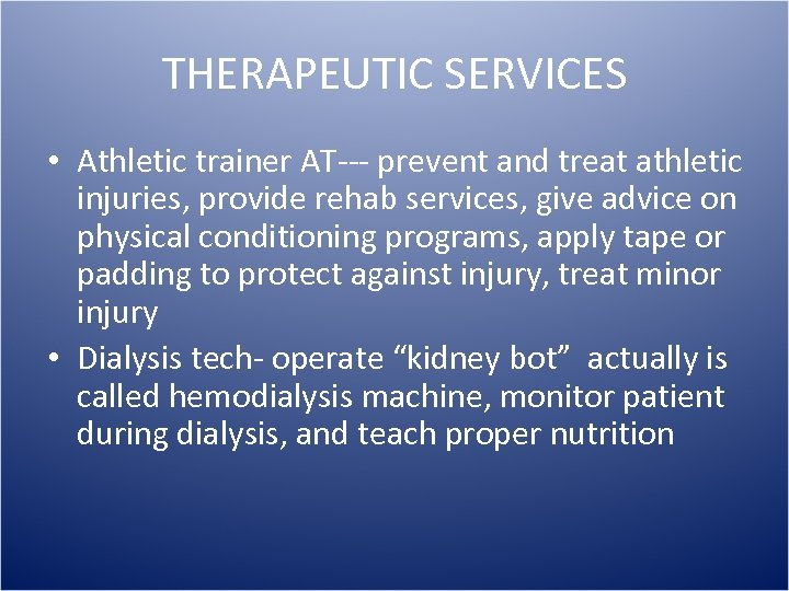 THERAPEUTIC SERVICES • Athletic trainer AT--- prevent and treat athletic injuries, provide rehab services,
