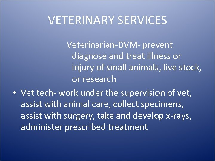 VETERINARY SERVICES Veterinarian-DVM- prevent diagnose and treat illness or injury of small animals, live