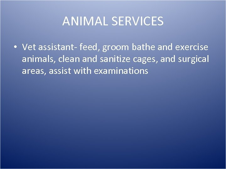 ANIMAL SERVICES • Vet assistant- feed, groom bathe and exercise animals, clean and sanitize