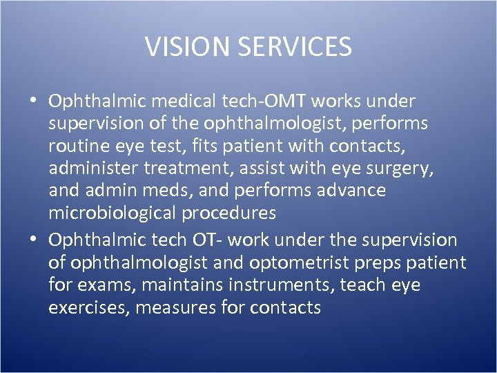 VISION SERVICES • Ophthalmic medical tech-OMT works under supervision of the ophthalmologist, performs routine