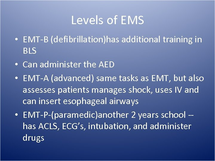 Levels of EMS • EMT-B (defibrillation)has additional training in BLS • Can administer the