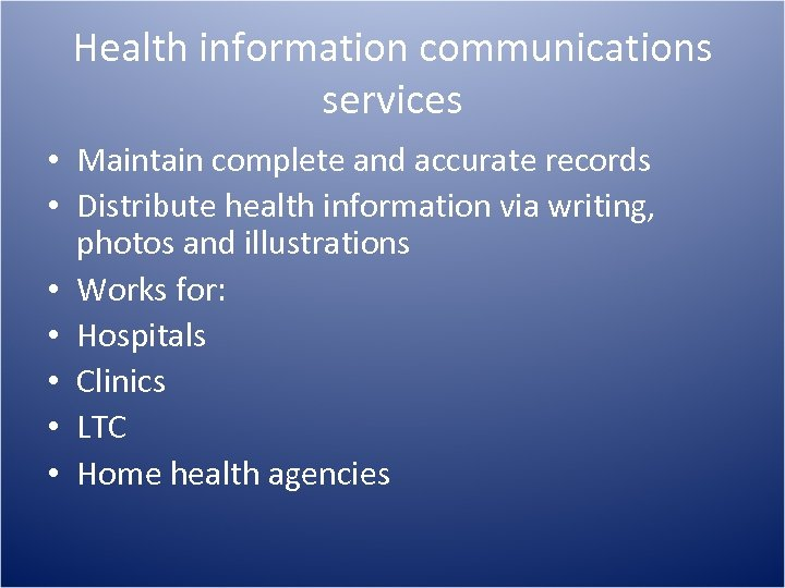 Health information communications services • Maintain complete and accurate records • Distribute health information