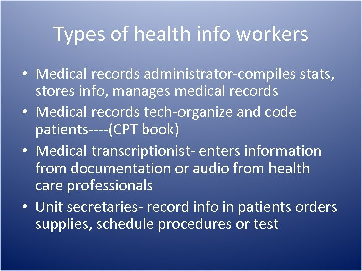 Types of health info workers • Medical records administrator-compiles stats, stores info, manages medical