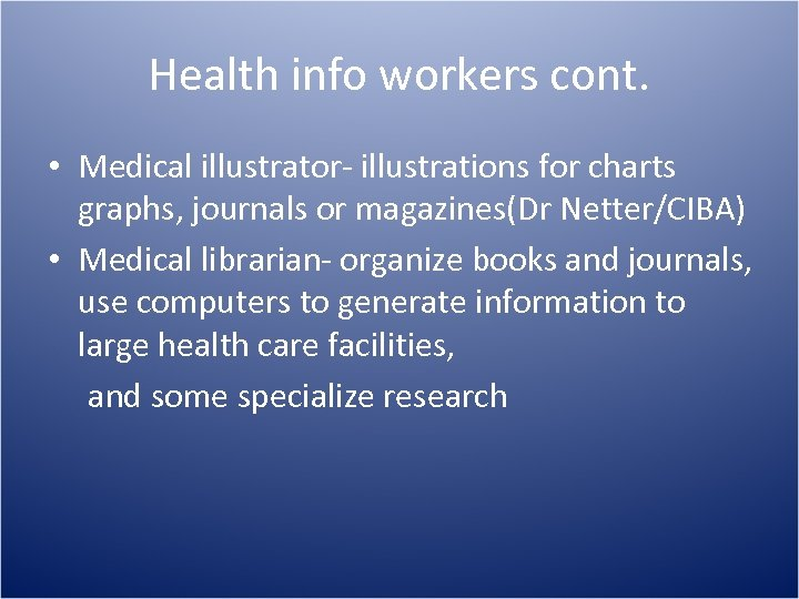 Health info workers cont. • Medical illustrator- illustrations for charts graphs, journals or magazines(Dr