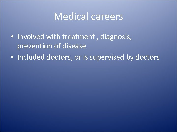 Medical careers • Involved with treatment , diagnosis, prevention of disease • Included doctors,