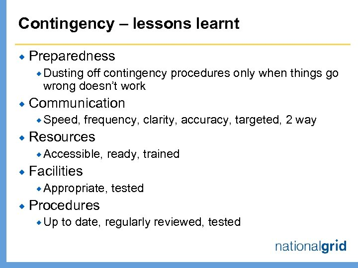 Contingency – lessons learnt ® Preparedness ® Dusting off contingency procedures only when things