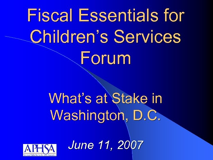 Fiscal Essentials for Children's Services Forum What's at Stake in Washington, D. C. June
