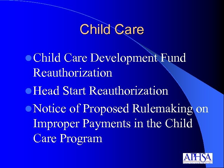Child Care l Child Care Development Fund Reauthorization l Head Start Reauthorization l Notice