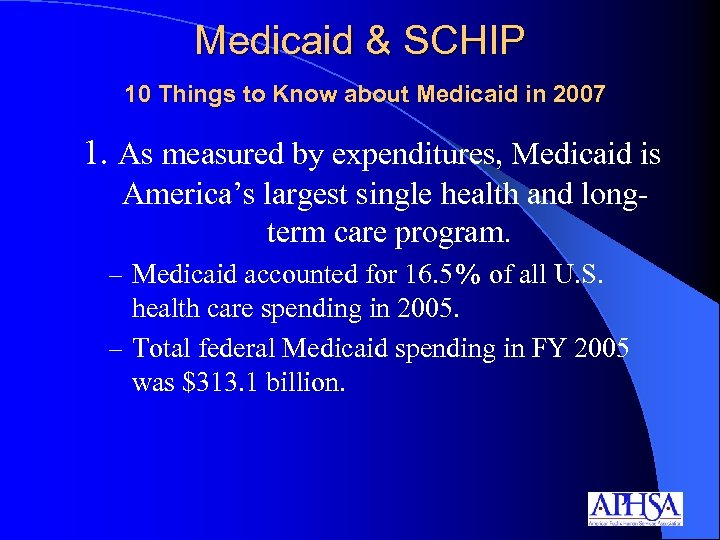 Medicaid & SCHIP 10 Things to Know about Medicaid in 2007 1. As measured