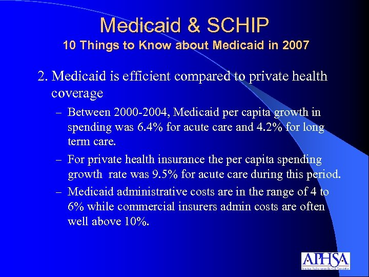 Medicaid & SCHIP 10 Things to Know about Medicaid in 2007 2. Medicaid is