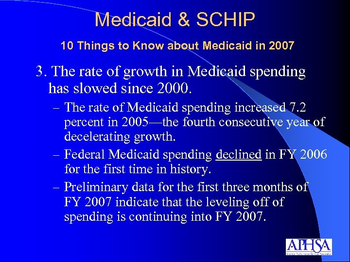 Medicaid & SCHIP 10 Things to Know about Medicaid in 2007 3. The rate