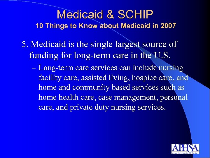 Medicaid & SCHIP 10 Things to Know about Medicaid in 2007 5. Medicaid is