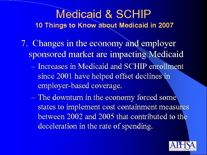 Medicaid & SCHIP 10 Things to Know about Medicaid in 2007 7. Changes in
