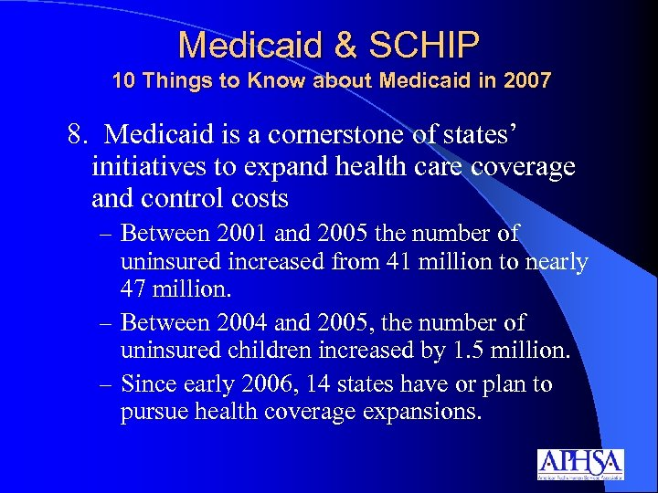 Medicaid & SCHIP 10 Things to Know about Medicaid in 2007 8. Medicaid is