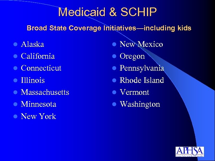 Medicaid & SCHIP Broad State Coverage Initiatives—including kids l l l l Alaska California