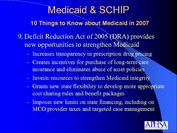 Medicaid & SCHIP 10 Things to Know about Medicaid in 2007 9. Deficit Reduction
