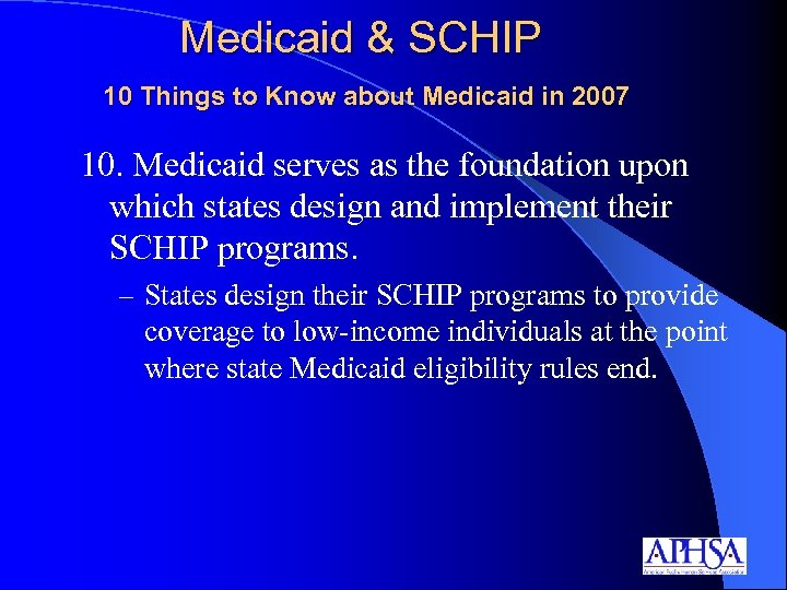 Medicaid & SCHIP 10 Things to Know about Medicaid in 2007 10. Medicaid serves