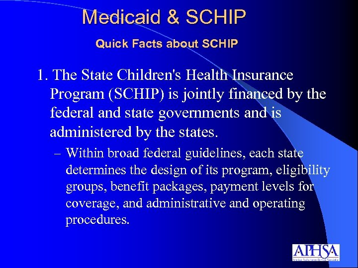 Medicaid & SCHIP Quick Facts about SCHIP 1. The State Children's Health Insurance Program