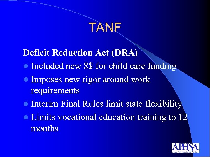 TANF Deficit Reduction Act (DRA) l Included new $$ for child care funding l