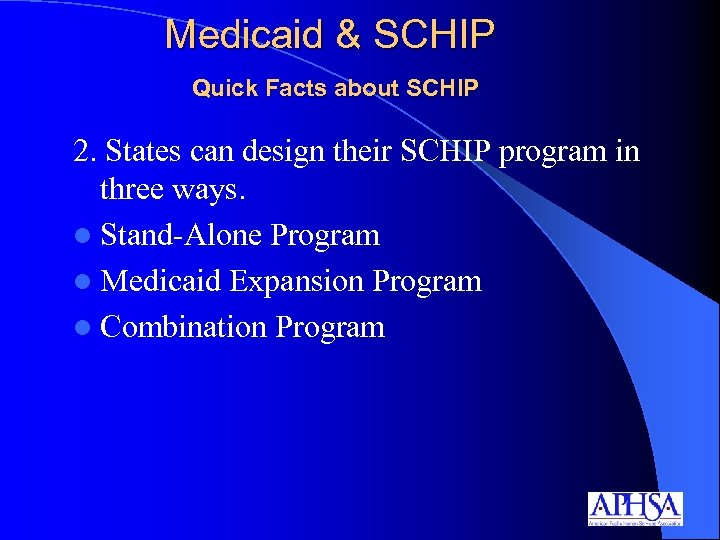 Medicaid & SCHIP Quick Facts about SCHIP 2. States can design their SCHIP program