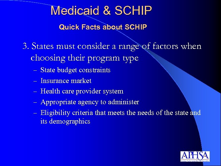 Medicaid & SCHIP Quick Facts about SCHIP 3. States must consider a range of