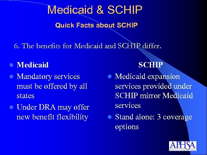 Medicaid & SCHIP Quick Facts about SCHIP 6. The benefits for Medicaid and SCHIP