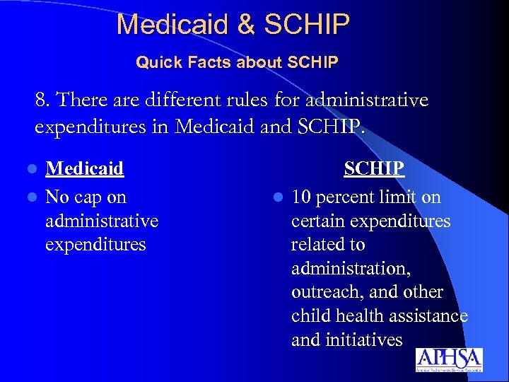 Medicaid & SCHIP Quick Facts about SCHIP 8. There are different rules for administrative
