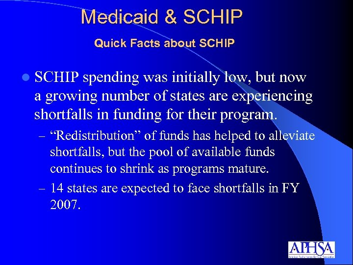 Medicaid & SCHIP Quick Facts about SCHIP l SCHIP spending was initially low, but