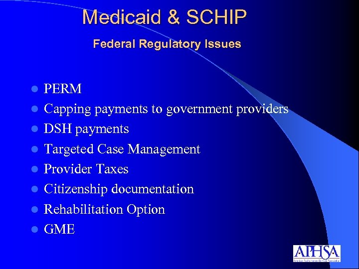 Medicaid & SCHIP Federal Regulatory Issues l l l l PERM Capping payments to