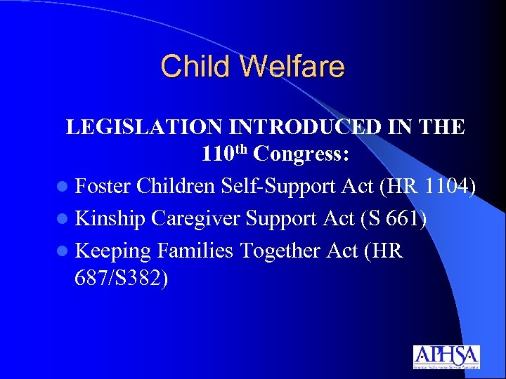 Child Welfare LEGISLATION INTRODUCED IN THE 110 th Congress: l Foster Children Self-Support Act