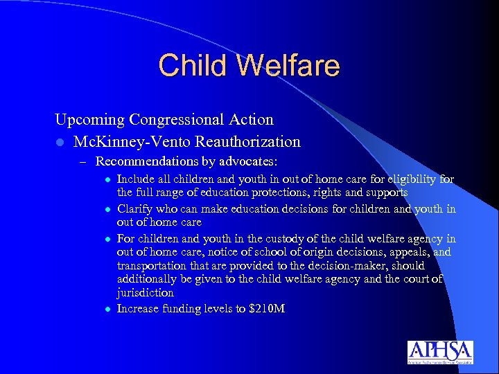 Child Welfare Upcoming Congressional Action l Mc. Kinney-Vento Reauthorization – Recommendations by advocates: l