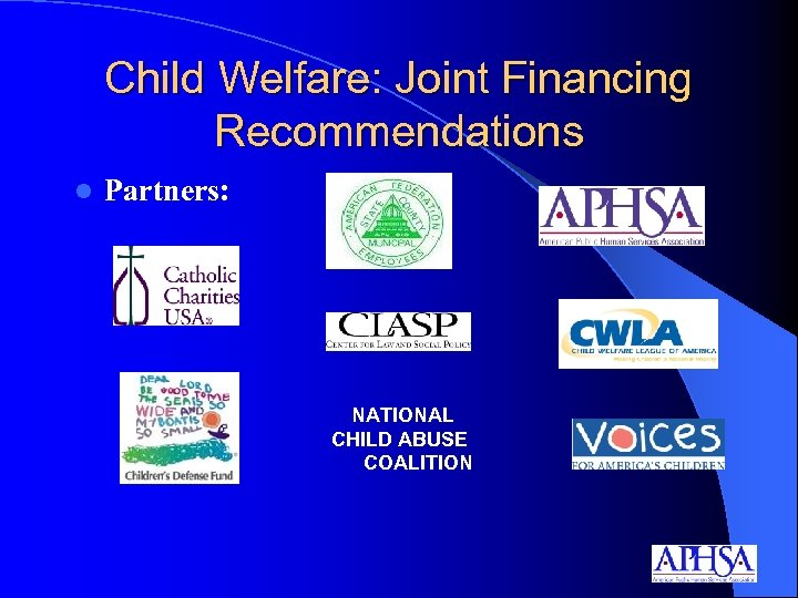 Child Welfare: Joint Financing Recommendations l Partners: NATIONAL CHILD ABUSE COALITION