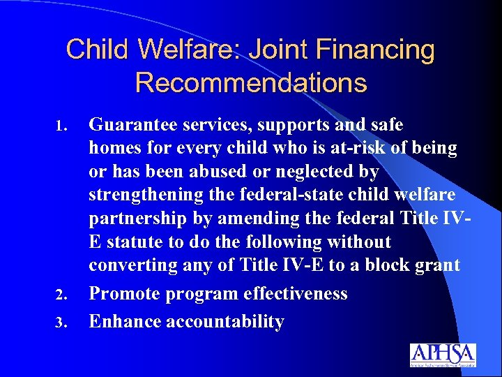 Child Welfare: Joint Financing Recommendations 1. 2. 3. Guarantee services, supports and safe homes