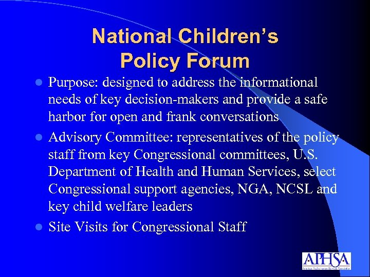 National Children's Policy Forum Purpose: designed to address the informational needs of key decision-makers