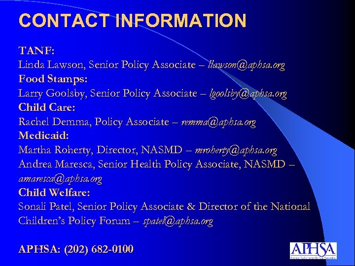 CONTACT INFORMATION TANF: Linda Lawson, Senior Policy Associate – llawson@aphsa. org Food Stamps: Larry