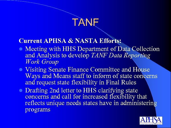 TANF Current APHSA & NASTA Efforts: l Meeting with HHS Department of Data Collection