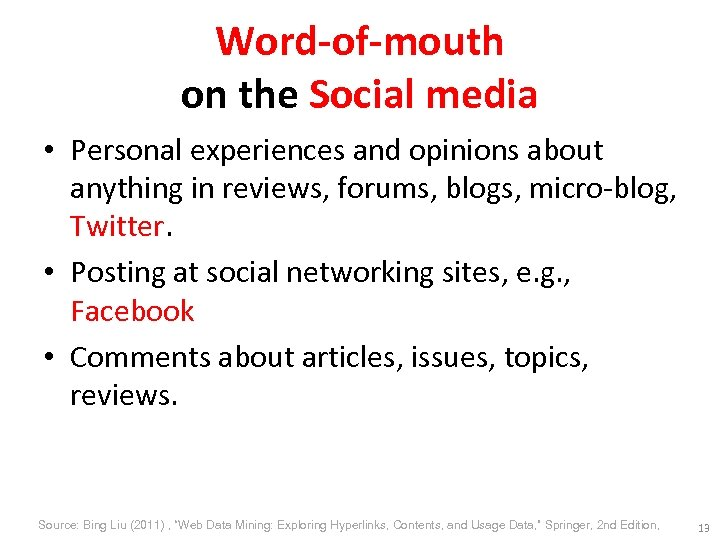 Word-of-mouth on the Social media • Personal experiences and opinions about anything in reviews,