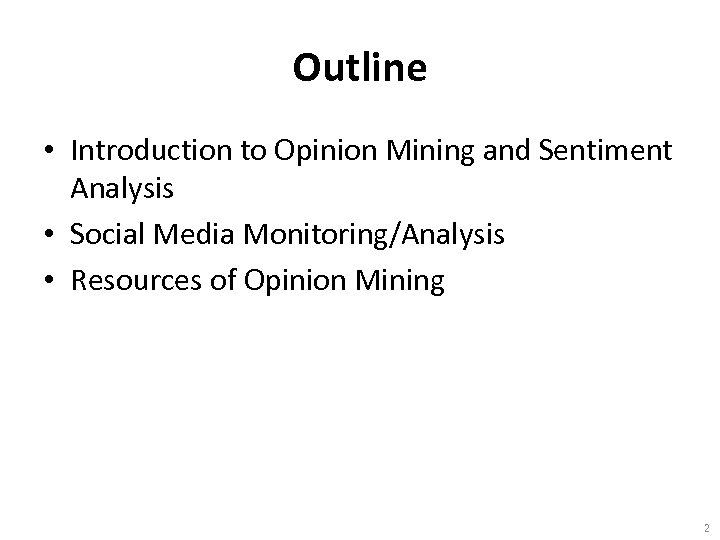 Outline • Introduction to Opinion Mining and Sentiment Analysis • Social Media Monitoring/Analysis •
