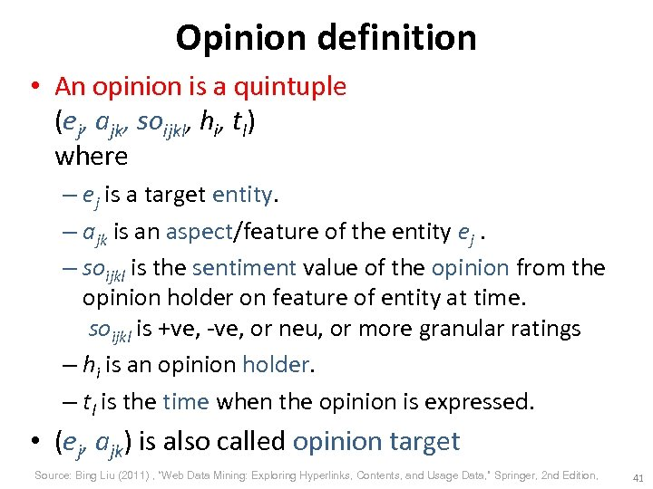 Opinion definition • An opinion is a quintuple (ej, ajk, soijkl, hi, tl) where