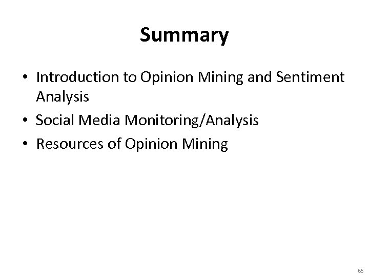 Summary • Introduction to Opinion Mining and Sentiment Analysis • Social Media Monitoring/Analysis •