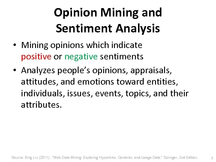 Opinion Mining and Sentiment Analysis • Mining opinions which indicate positive or negative sentiments