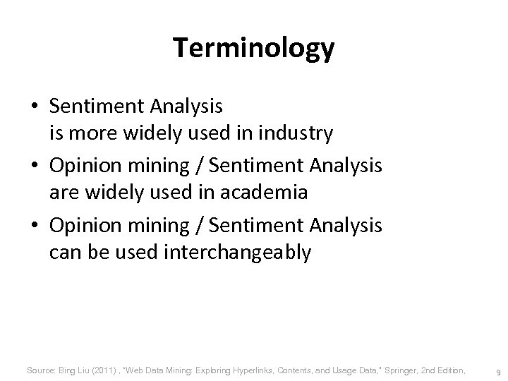 Terminology • Sentiment Analysis is more widely used in industry • Opinion mining /